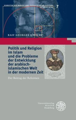 Politik und Religion im Islam und die Probleme der Entwicklung der arabisch-islamischen Welt in der modernen Zeit von Khoury,  Raif Georges