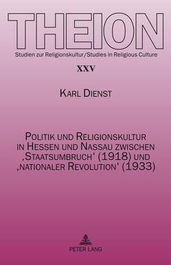 Politik und Religionskultur in Hessen und Nassau zwischen 'Staatsumbruch' (1918) und 'nationaler Revolution' (1933) von Dienst,  Karl