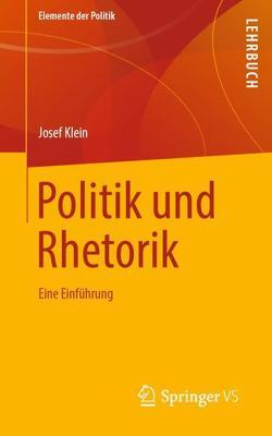 Politik und Rhetorik von Klein,  Josef