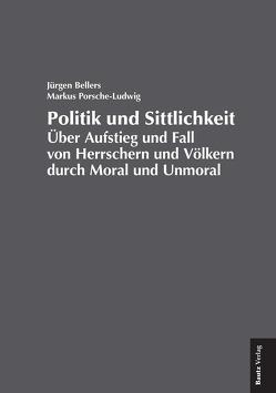 Politik und Sittlichkeit von Bellers ,  Jürgen, Porsche-Ludwig,  Markus
