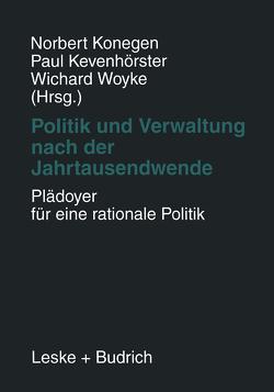 Politik und Verwaltung nach der Jahrtausendwende — Plädoyer für eine rationale Politik von Kevenhörster,  Paul, Konegen,  Norbert, Woyke,  Wichard