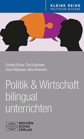 Politik und Wirtschaft bilingual unterrichten von Elsner,  Daniela, Engartner,  Tim, Nijhawan,  Subin, Rodmann,  Nina