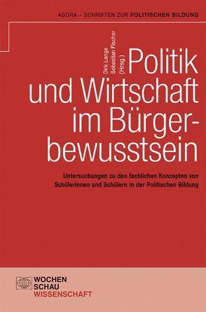 Politik und Wirtschaft im Bürgerbewusstsein von Fischer,  Sebastian, Lange,  Dirk