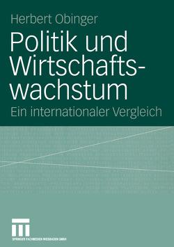 Politik und Wirtschaftswachstum von Obinger,  Herbert