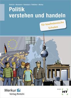 Politik verstehen und handeln von Dietrich,  Ralf, Neumann,  Dunja, Sennlaub,  Markus, Thilkötter,  Gesche, Woitas,  Martina
