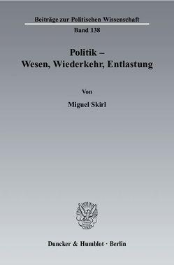 Politik – Wesen, Wiederkehr, Entlastung. von Skirl,  Miguel