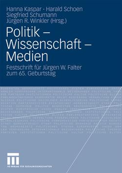 Politik – Wissenschaft – Medien von Kaspar,  Hanna, Schoen,  Harald, Schumann,  Siegfried, Winkler,  Jürgen R.