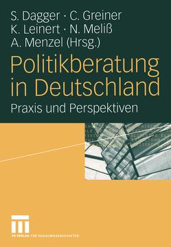 Politikberatung in Deutschland von Dagger,  Steffen, Greiner,  Christoph, Leinert,  Kirsten, Meliß,  Nadine, Menzel,  Anne