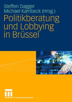 Politikberatung und Lobbying in Brüssel von Dagger,  Steffen, Kambeck,  Michael