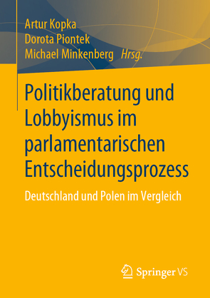 Politikberatung und Lobbyismus im parlamentarischen Entscheidungsprozess von Kopka,  Artur, Minkenberg,  Michael, Piontek,  Dorota