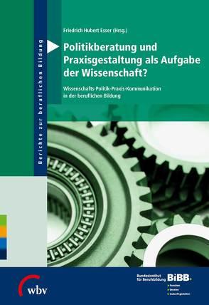 Politikberatung und Praxisgestaltung als Aufgabe der Wissenschaft? von BIBB Bundesinstitut für Berufsbildung, Esser,  Friedrich-Hubert