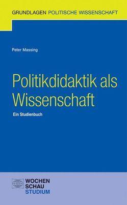 Politikdidaktik als Wissenschaft von Massing,  Peter