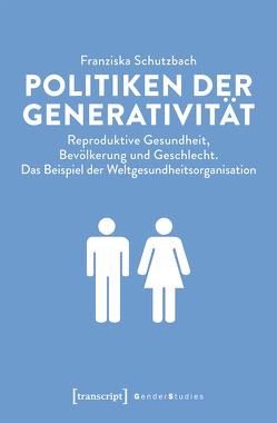 Politiken der Generativität von Schutzbach,  Franziska