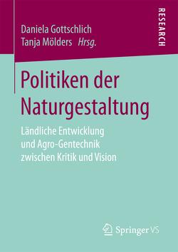 Politiken der Naturgestaltung von Gottschlich,  Daniela, Moelders,  Tanja