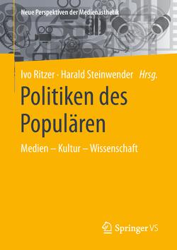 Politiken des Populären von Ritzer,  Ivo, Steinwender,  Harald