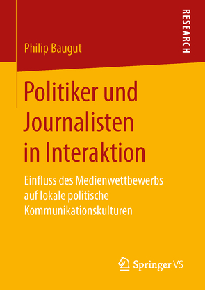 Politiker und Journalisten in Interaktion von Baugut,  Philip