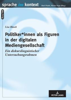 Politiker*innen als Figuren in der digitalen Mediengesellschaft von Blasch,  Lisa