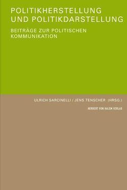 Politikherstellung und Politikdarstellung. Beiträge zur politischen Kommunikation von Sarcinelli,  Ulrich, Tenscher,  Jens