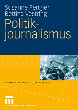 Politikjournalismus von Fengler,  Susanne, Vestring,  Bettina