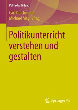 Politikunterricht verstehen und gestalten von Deichmann,  Carl, May,  Michael