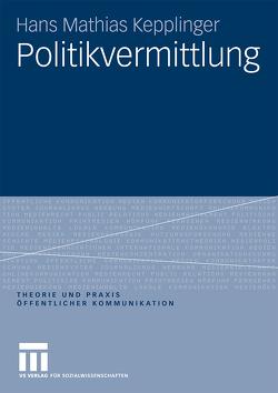 Politikvermittlung von Kepplinger,  Hans Mathias