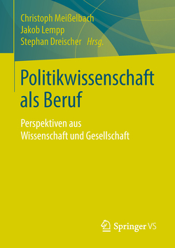 Politikwissenschaft als Beruf von Dreischer,  Stephan, Lempp,  Jakob, Meißelbach,  Christoph