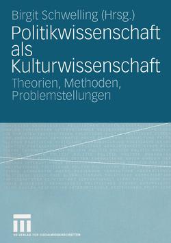 Politikwissenschaft als Kulturwissenschaft von Schwelling,  Birgit