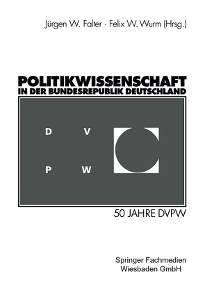 Politikwissenschaft in der Bundesrepublik Deutschland von Falter,  Jürgen W., Wurm,  Felix W.