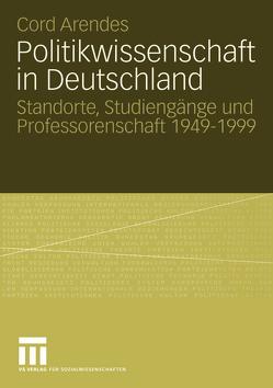 Politikwissenschaft in Deutschland von Arendes,  Cord
