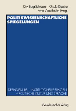 Politikwissenschaftliche Spiegelungen von Berg-Schlosser,  Dirk, Riescher,  Gisela, Waschkuhn,  Arno