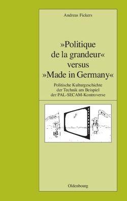 """""""Politique de la grandeur"""" versus """"Made in Germany"""" von Fickers,  Andreas"""