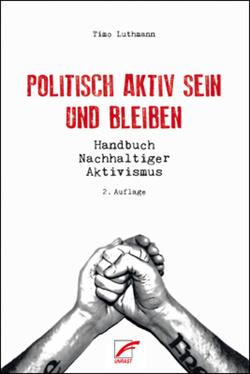 Politisch aktiv sein und bleiben von Luthmann,  Timo