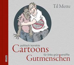 Politisch korrekte Cartoons für links-grün versiffte Gutmenschen von Mette,  Til