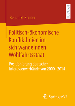 Politisch-ökonomische Konfliktlinien im sich wandelnden Wohlfahrtsstaat von Bender,  Benedikt