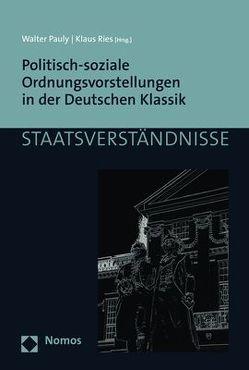 Politisch-soziale Ordnungsvorstellungen in der Deutschen Klassik von Pauly,  Walter, Ries,  Klaus