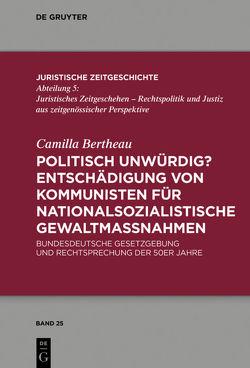 Politisch unwürdig? Entschädigung von Kommunisten für nationalsozialistische Gewaltmaßnahmen von Bertheau,  Camilla