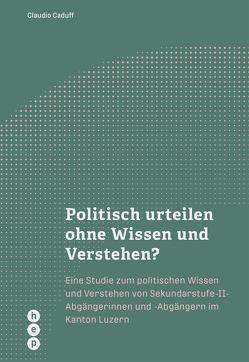 Politisch urteilen ohne Wissen und Verstehen? von Caduff,  Claudio