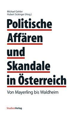 Politische Affären und Skandale in Österreich von Gehler,  Michael, Sickinger,  Hubert