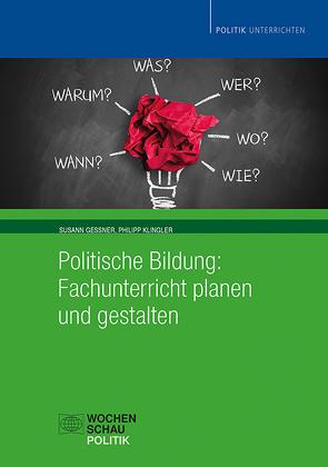 Politische Bildung: Fachunterricht planen und gestalten von Gessner,  Susann, Klingler,  Philipp