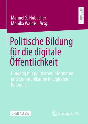Politische Bildung für die digitale Öffentlichkeit von Hubacher,  Manuel S., Waldis,  Monika