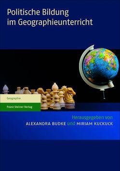 Politische Bildung im Geographieunterricht von Budke,  Alexandra, Kuckuck,  Miriam