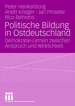 Politische Bildung in Ostdeutschland von Behrens,  Rico, Büchner,  Peter, Krieger,  Anett, Pinseler,  Jan