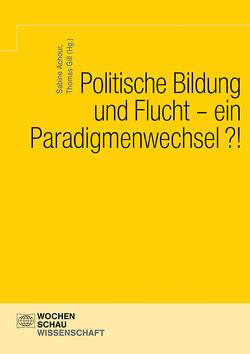 Politische Bildung und Flucht – ein Paradigmenwechsel?! von Achour,  Sabine, Gill,  Thomas