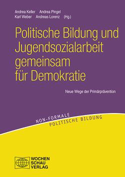 Politische Bildung und Jugendsozialarbeit gemeinsam für Demokratie von Keller,  Andrea, Lorenz,  Andreas, Pingel,  Andrea, Weber,  Karl