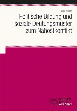 Politische Bildung und soziale Deutungsmuster zum Nahostkonflikt von Niehoff,  Mirko