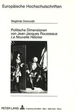 Politische Dimensionen von Jean-Jacques Rousseaus «La Nouvelle Héloïse» von Domurath,  Sieglinde