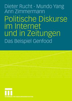 Politische Diskurse im Internet und in Zeitungen von Rucht,  Dieter, Yang,  Mundo, Zimmermann,  Ann
