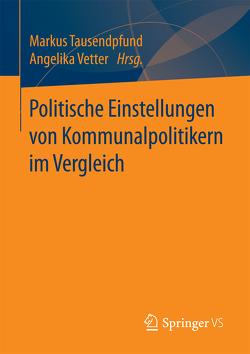 Politische Einstellungen von Kommunalpolitikern im Vergleich von Tausendpfund,  Markus, Vetter,  Angelika