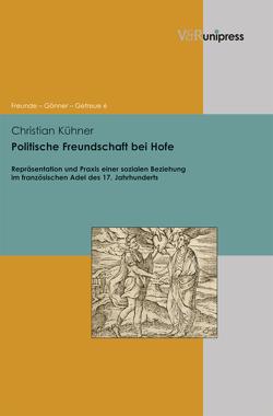 Politische Freundschaft bei Hofe von Asch,  Ronald G., Dabringhaus,  Sabine, Gander,  Hans Helmuth, Kühner,  Christian