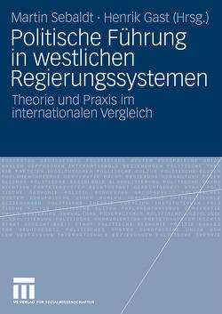 Politische Führung in westlichen Regierungssystemen von Gast,  Henrik, Sebaldt,  Martin